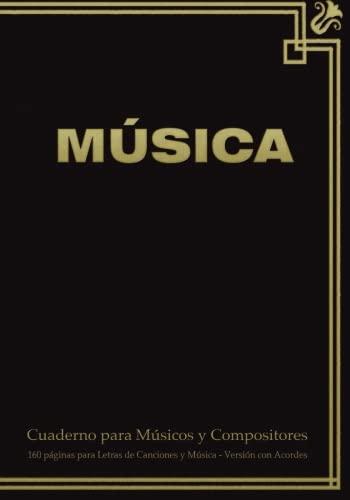 9781523796717: Cuaderno para Músicos y Compositores de 160 páginas para Letras de Canciones y Música. Versión con Acordes: Cuaderno de 17.78 x 25.4 cm con tapa en ... pentagramas, acordes y tablas de acordes.