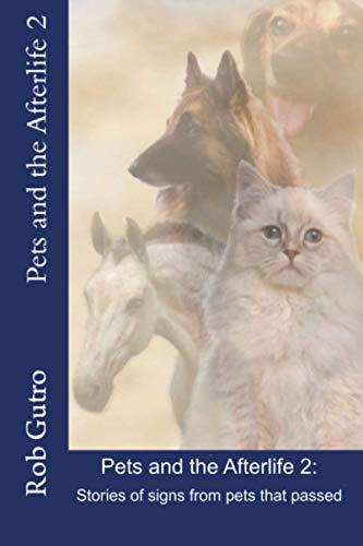 Pets and the Afterlife 2: Signs from Pets That Have Passed 9781523799817 Pets and the Afterlife 2 was written to help grieving pet parents understand how pets in the afterlife share signs from the afterlife. T