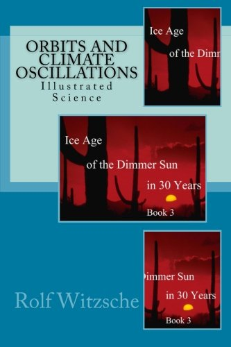 9781523802524: Orbits and Climate Oscillations: Illustrated Science (Ice Age of the Dimmer Sun in 30 Years) (Volume 3)