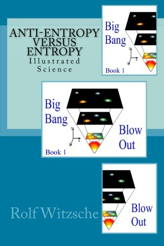 9781523805594: Anti-Entropy versus Entropy: Illustrated Science (Big Bang, Blow Out) (Volume 1)