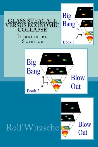 9781523805983: Glass Steagall versus Economic Collapse: Illustrated Science (Big Bang Blow Out) (Volume 3)