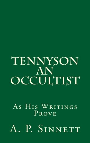 Tennyson an Occultist: As His Writings Prove: A P Sinnett