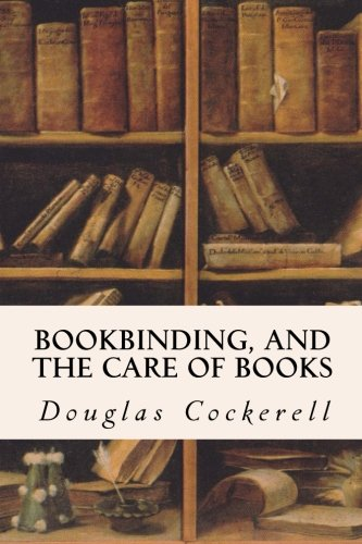 9781523810864: Bookbinding, and the Care of Books