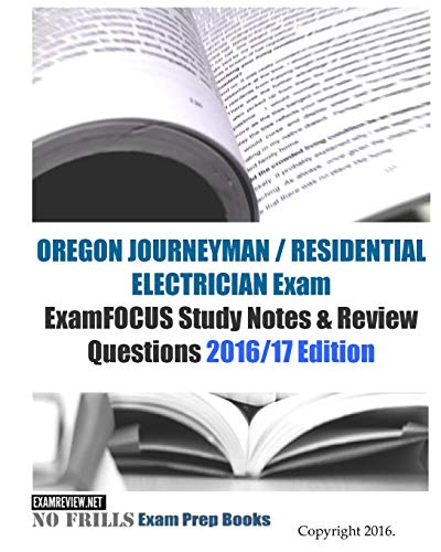9781523811175: OREGON JOURNEYMAN / RESIDENTIAL ELECTRICIAN Exam ExamFOCUS Study Notes & Review Questions 2016/17 Edition
