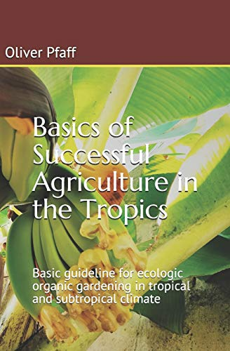 Basics of successful agriculture in the tropics: Pfaff, Oliver