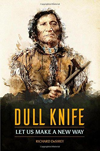 Dull Knife: Let Us Make A New Way: DeSirey, Richard D