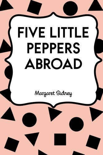 9781523828234: Five Little Peppers Abroad