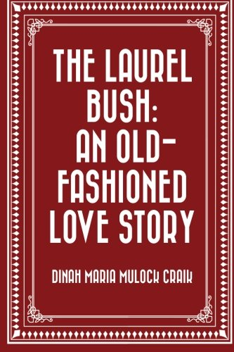 9781523830824: The Laurel Bush: An Old-Fashioned Love Story