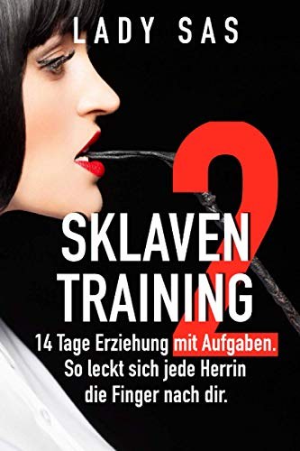 9781523832996: Sklaventraining 2: Domina Lady Sas erzieht dich noch intensiver (German Edition)