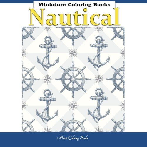 9781523845705: Nautical Miniature Coloring Books: Coloring Books for Adults Ocean Theme in all Departments; Coloring Books for Adults Ocean in al; Coloring Books for ... Theme in al; Adult Coloring Books Ocean in al
