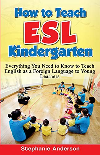 9781523848768: How to Teach ESL Kindergarten: Everything You Need to Know to Teach English as a Foreign Language to Young Learners