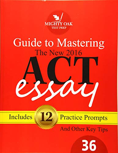 9781523851010: Mighty Oak Guide to Mastering the 2016 ACT Essay: For the new (2016-) 36-point ACT essay
