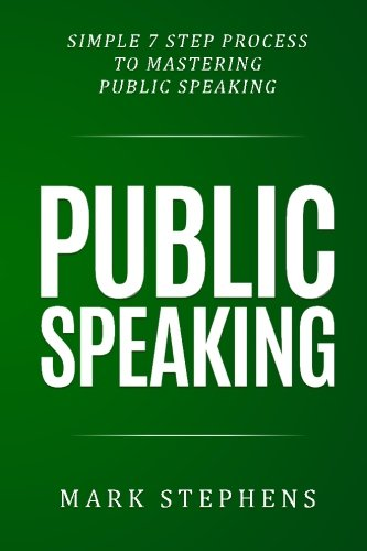 9781523851058: Public Speaking: Simple 7 Step Process to Mastering Public Speaking (How to prepare your speech, talk, presentation for success)