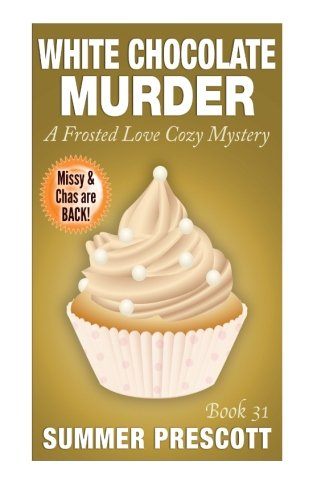 White Chocolate Murder: a Frosted Love Cozy Mystery - Book 31: Summer Prescott