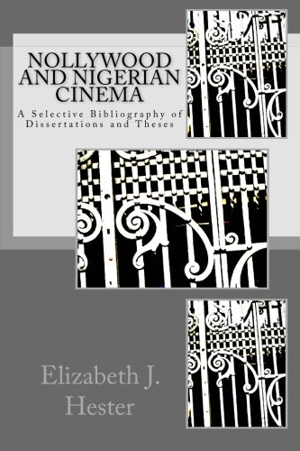 9781523856053: Nollywood and Nigerian Cinema: A Selective Bibliography of Dissertations and Theses