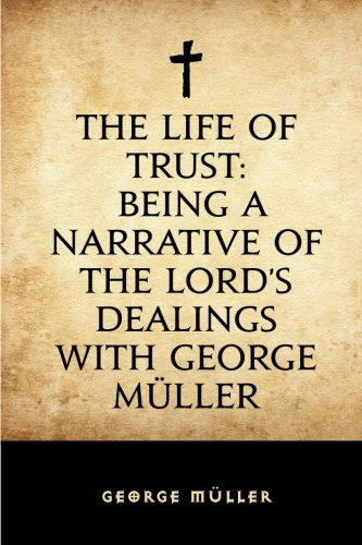 9781523863075: The Life of Trust: Being a Narrative of the Lord's Dealings With George Müller