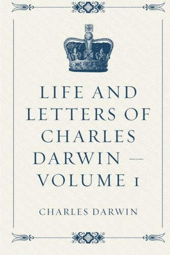 9781523863167: Life and Letters of Charles Darwin - Volume 1