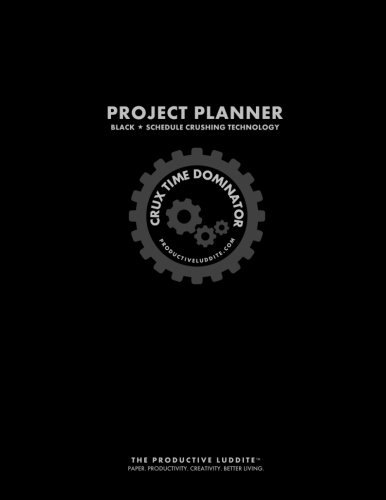 Crux Time Dominator: Project Planner Black: Schedule Crushing Technology: Productive Luddite