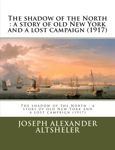 9781523869756: The shadow of the North : a story of old New York and a lost campaign (1917)