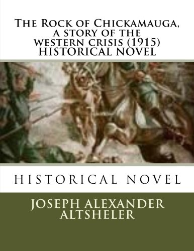 9781523870431: The Rock of Chickamauga, a story of the western crisis (1915) HISTORICAL NOVEL