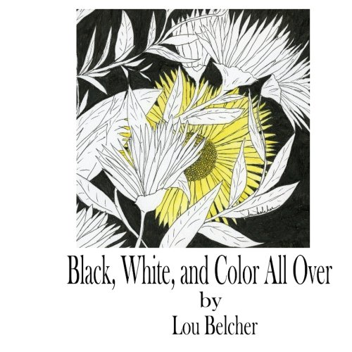 9781523876327: Black, White, and Color All Over: A coloring book for all ages for fun, relaxation, meditation and whimsy!