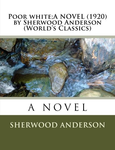 9781523881147: Poor white;A NOVEL (1920) by Sherwood Anderson (World's Classics)