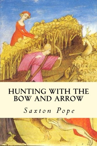 Hunting with the Bow and Arrow: Pope, Saxton