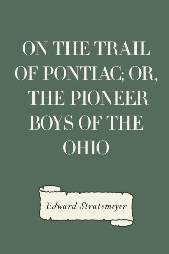 9781523890637: On the Trail of Pontiac; Or, The Pioneer Boys of the Ohio
