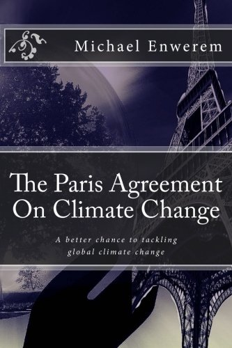9781523890705: The Paris Agreement On Climate Change: A better chance to tackling global climate change