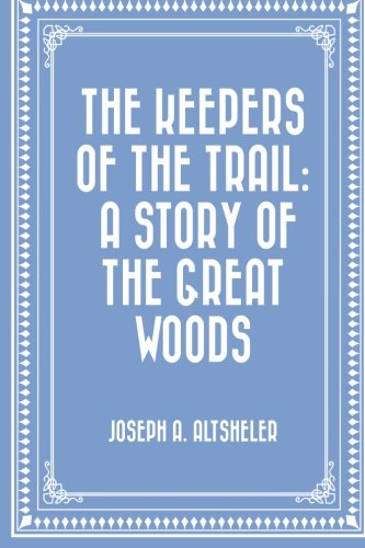 9781523891481: The Keepers of the Trail: A Story of the Great Woods