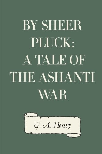 9781523892518: By Sheer Pluck: A Tale of the Ashanti War