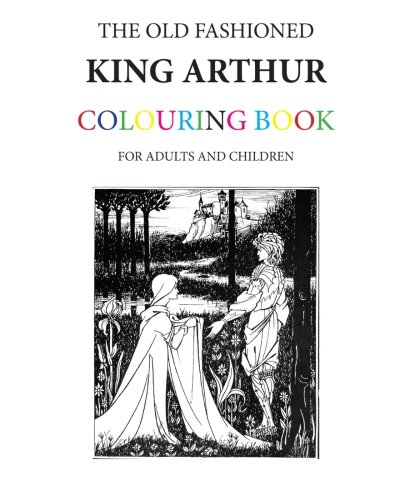 9781523892594: The Old Fashioned King Arthur Colouring Book