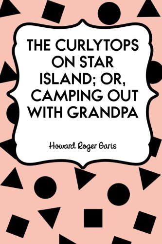 9781523893928: The Curlytops on Star Island; Or, Camping out with Grandpa