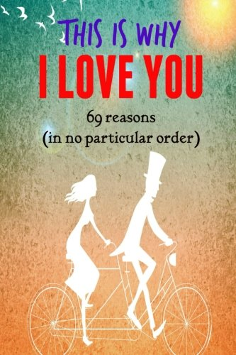 9781523894116: This is why I LOVE YOU!: 69 reasons (in no particular order)