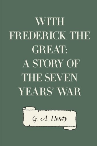 9781523894123: With Frederick the Great: A Story of the Seven Years' War