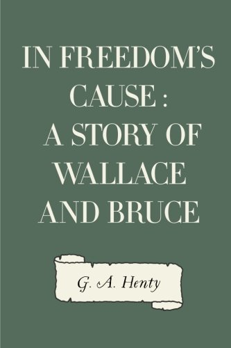 9781523896936: In Freedom's Cause : A Story of Wallace and Bruce