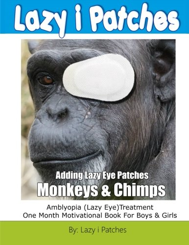 9781523897520: Adding Lazy Eye Patches Monkeys & Chimps: Amblyopia (Lazy Eye) One Month Motivational Book For Boys & Girls