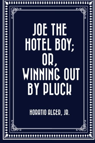 9781523898053: Joe the Hotel Boy; Or, Winning out by Pluck
