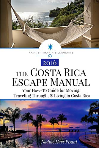 The Costa Rica Escape Manual: Your How-To Guide on Moving, Traveling Through, Living in Costa Rica