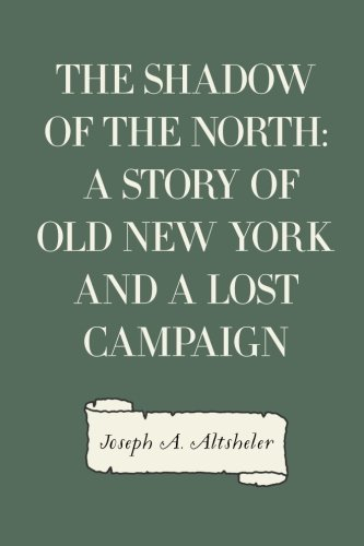 9781523898404: The Shadow of the North: A Story of Old New York and a Lost Campaign