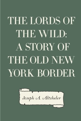 9781523898572: The Lords of the Wild: A Story of the Old New York Border