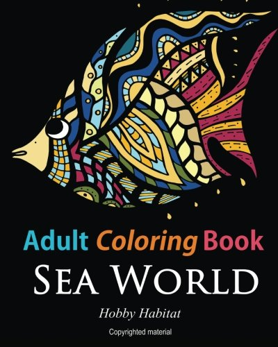 9781523898916: Adult Coloring Books: Sea World: Coloring Books for Adults Featuring 35 Beautiful Marine Life Designs: Volume 7 (Hobby Habitat Coloring Books)