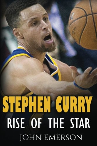 9781523902859: Stephen Curry: Rise of the Star. The inspiring and interesting life story from a struggling young boy to become the legend. Life of Stephen Curry - one of the best basketball shooters in history.