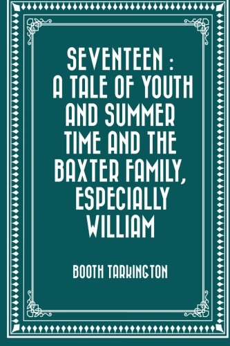 9781523906314: Seventeen : A Tale of Youth and Summer Time and the Baxter Family, Especially William