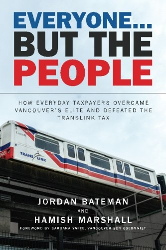 Everyone. But the People: How everyday taxpayers overcame Vancouver's elite and defeated the ...