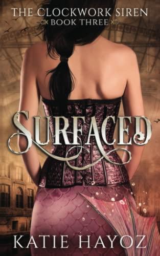 Surfaced (The Clockwork Siren Series) (Volume 3): Katie Hayoz