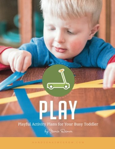 Play: Playful Activity Plans for Your Busy Toddler (Weekly Activity Plans) (Volume 2): Jamie Reimer