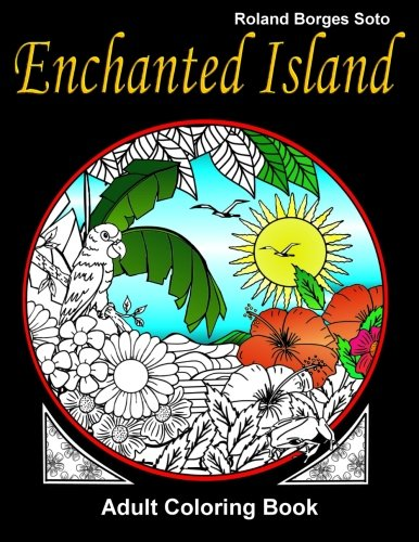 9781523920815: Enchanted Island Adult Coloring Book: Stress Relief Coloring Book: Landscape & Floral Designs, Historical, Artistic Creations, and otherTropical Patterns & Mandalas.