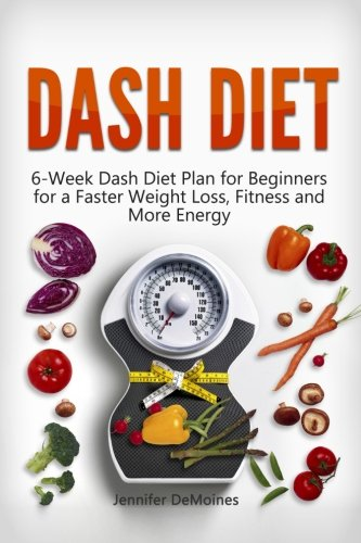 9781523942350: DASH Diet: 6-Week Dash Diet Plan for Beginners for a Faster Weight Loss, Fitness and More Energy (dash diet, dash diet for weight loss, dash diet recipes)