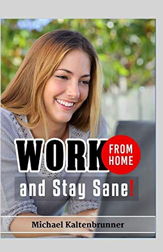 9781523947362: Work From Home, And Stay Sane!